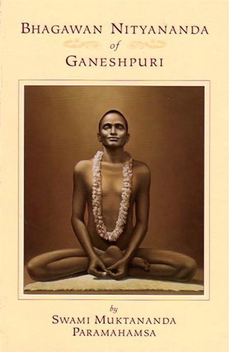 Bhagavan Nityananda Of Ganeshpuri By Swami Muktananda Biography Of One Of The Greatest Saints Of Modern India